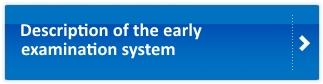 Description of the early examination system
